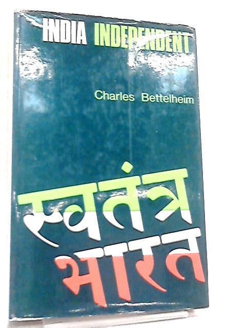 India Independent by Charles Bettelheim
