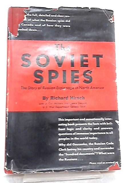 The Soviet Spies, The Story of Russian Espionage in North America by Richard Hirsch