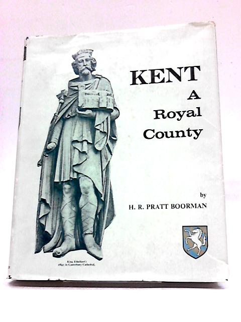Kent: A Royal County by Henry Roy Pratt Boorman