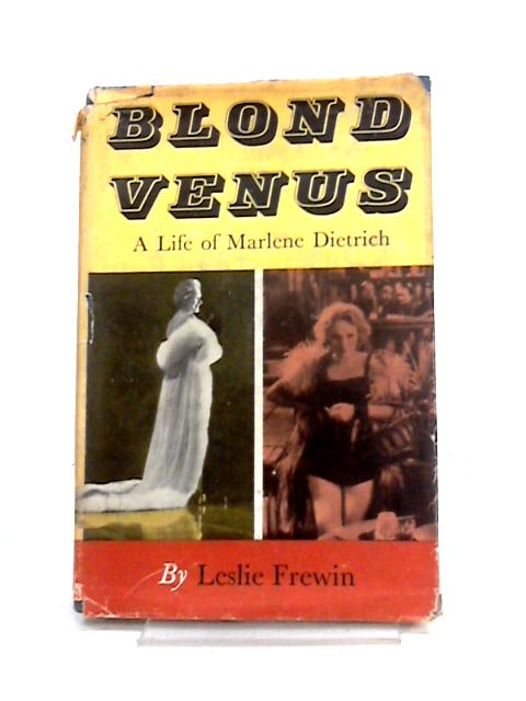 Blond Venus: A Life of Marlene Dietrich by Leslie Frewin