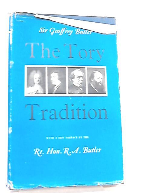 The Tory Tradition Bolingbroke, Burke, Disraeli, Salisbury by Sir Geoffrey G. Butler