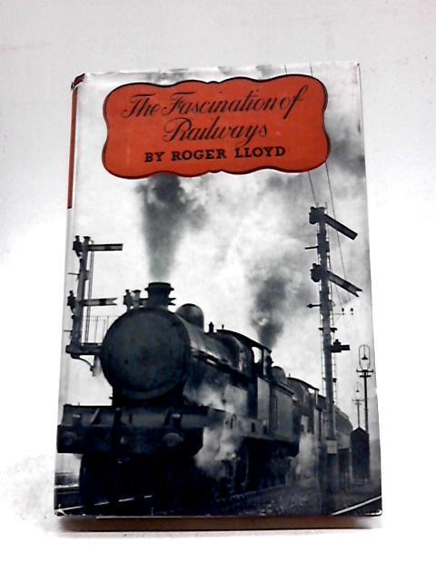 The Fascination of Railways by Roger Bradshaigh Lloyd
