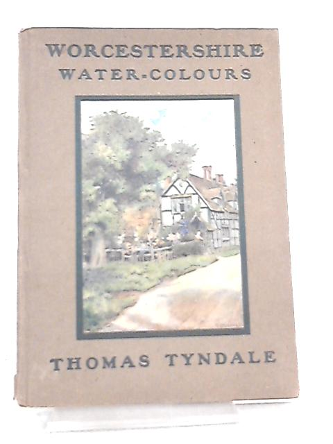 Worcestershire, Watercolours by Thomas Tyndale