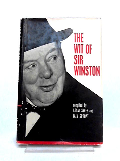 The Wit of Sir Winston by Sykes and Sproat (ed)