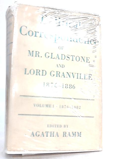 The Political Correspondence of Mr. Gladstone and Lord Granville 1876-1886 Volume I 1876-1882 by William Gladstone