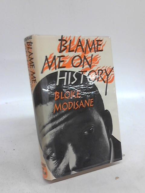Blame It On History by Bloke Modisane