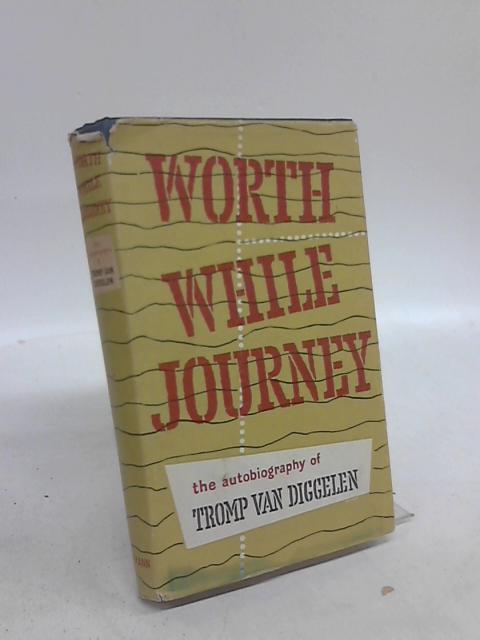 Worth While Journey: Autobiography by Tromp Von Diggelen