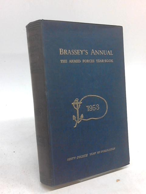 Brassey's Annual The Armed Forces Year-Book 1953 by Rear-Admiral H. G. Thursfield