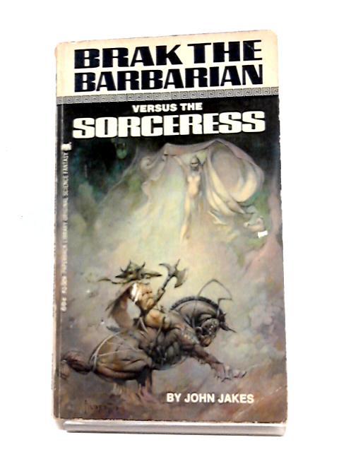 Brak The Barbarian Versus The Sorceress by John Jakes