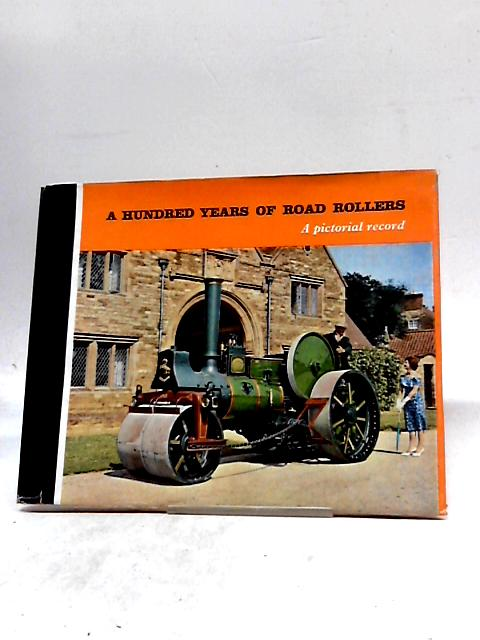 A Hundred Years of Road Rollers: A Pictorial Record. by Aveling-Barford Limited