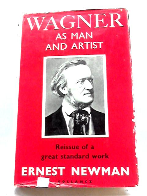 Wagner As Man And Artist (Classics of Musical Literature) by Ernest Newman