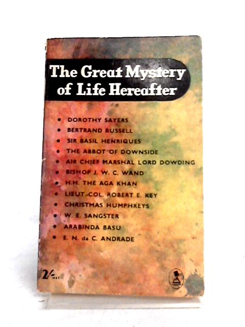 The Great Mystery of Life Hereafter By Dorothy L. Sayers Et al