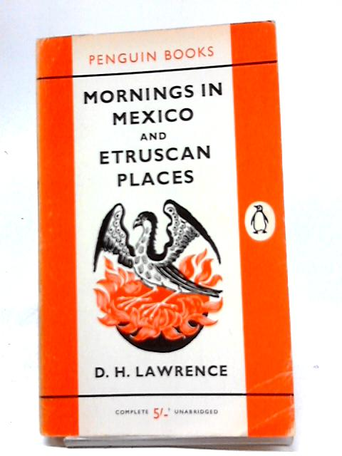 Mornings in Mexico and Etruscan Places by D. H. Lawrence