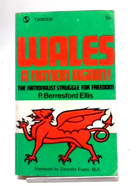Wales - A Nation Again The Nationalist Struggle for Freedom by P. Berresdford Ellis