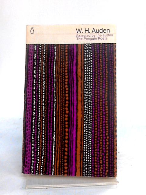 W.H. Auden: A Selection by the Author by W.H. Auden