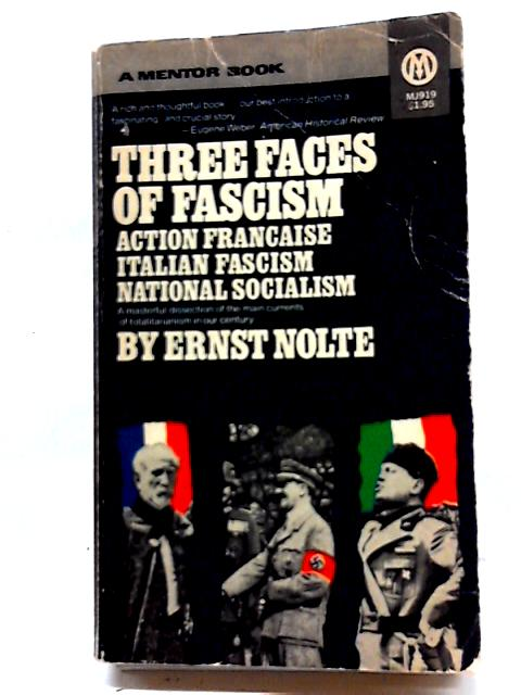 Three Faces of Fascism by E Nolte