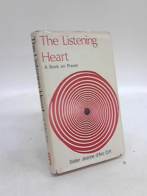 The Listening Heart: A Book on Prayer by Jeanne D'Arc