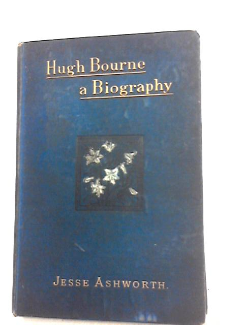 Hugh Bourne. A Biography. The Life of the Venerable Hugh Bourne. by Ashworth, Rev Jesse.