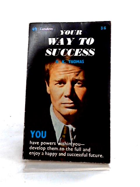 Your Way to Success by Howard K. Thomas