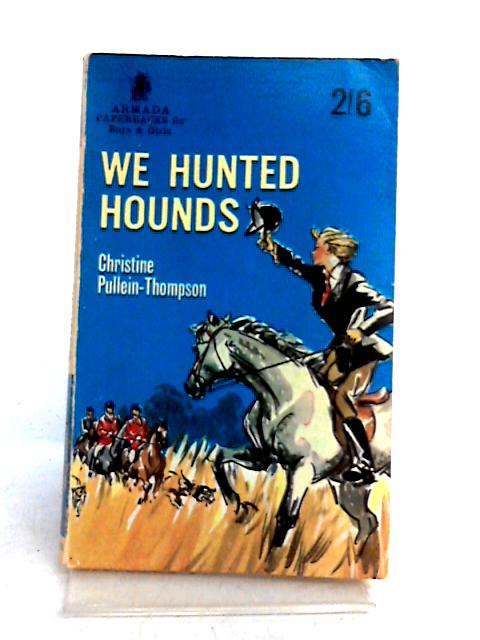 We Hunted Hounds by Christine Pullein-Thompson