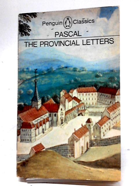 The Provincial Letters. Translated A J Krailsheimer. by Blaise Pascal
