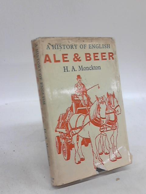 A History of English Ale and Beer by H. A. Monckton