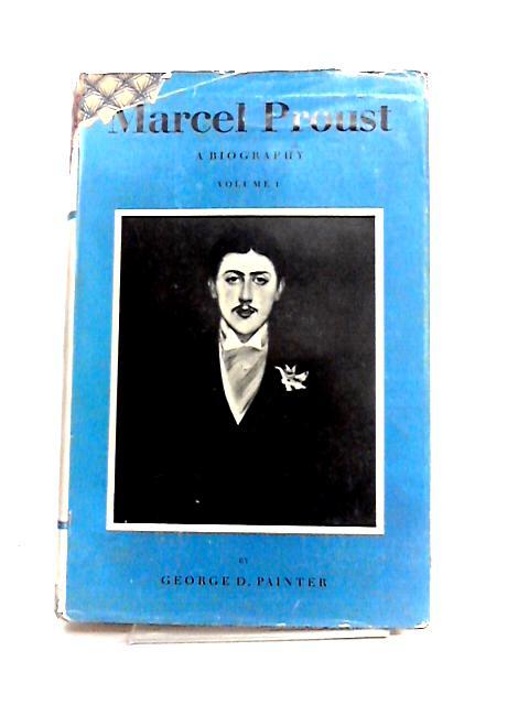 Marcel Proust: Vol. I by G.D. Painter