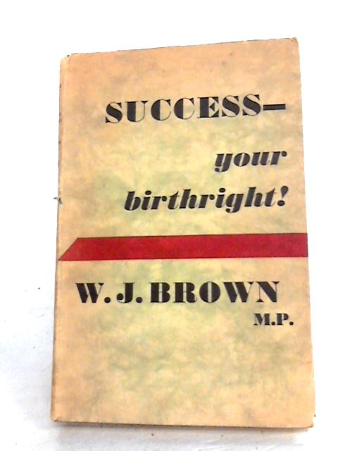 SUCCESS YOUR BIRTHRIGHT by W J BROWN