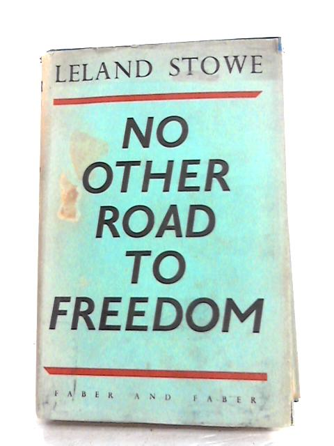 No Other Road to Freedom by Leland Stowe