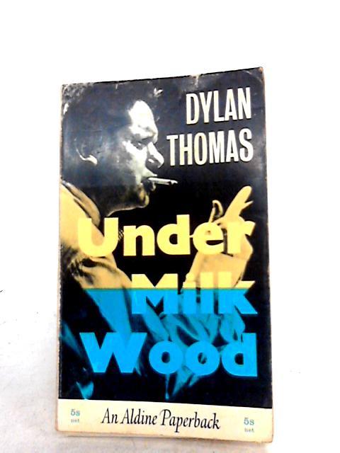 Under Milk Wood by Thomas, D.
