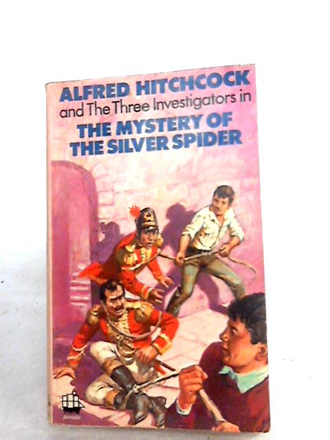 Alfred Hitchcock and The Three Investigators in The Mystery of the Silver Spider by Robert Arthur
