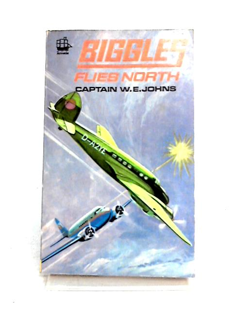 Biggles Flies North by W.E. Johns