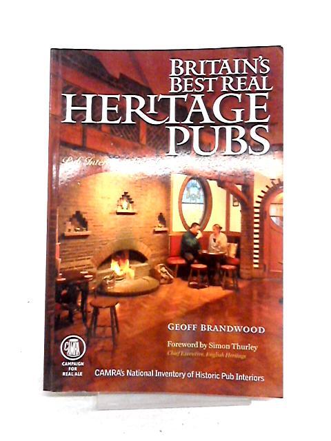 Britain's Best Real Heritage Pubs by Geoff Brandwood