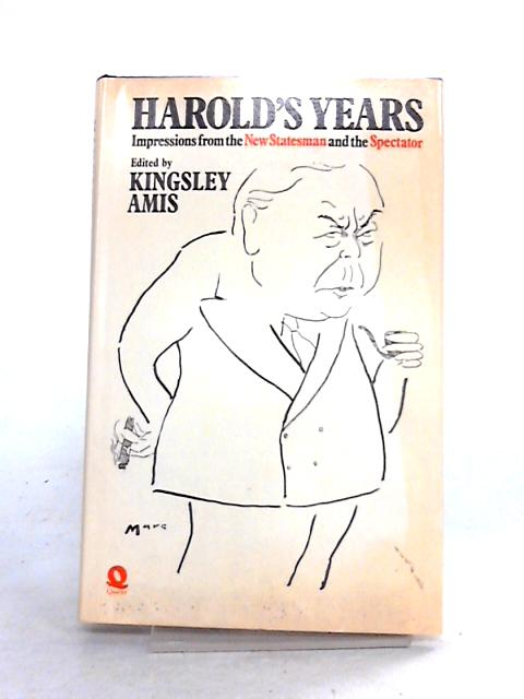 Harold's Years: Impressions from the New Statesman and The Spectator by K. Amis (ed)