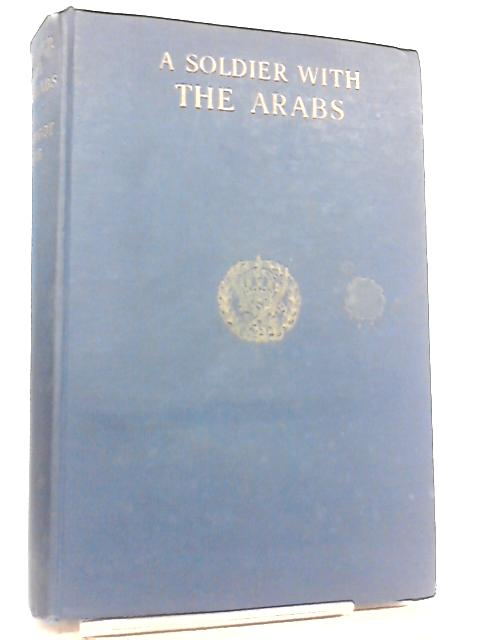 A Soldier with the Arabs by John Bagot Glubb