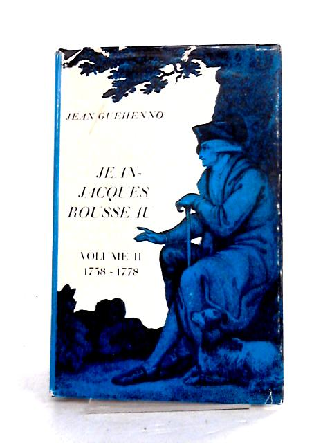Jean-Jacques Rousseau Vol. II 1758-1778 by Jean Guehenno