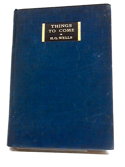 Things To Come by H G. Wells