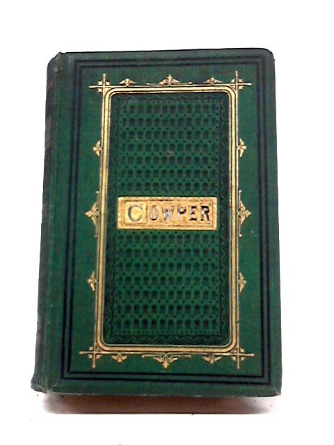 The Poetical Works of William Cowper by W. M Rossetti