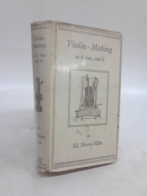 Violin-Making as it was and is... by Ed Heron-Allen