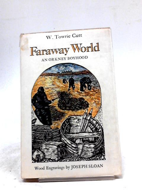 Faraway World: An Orkney Boyhood by W. Towrie Cutt