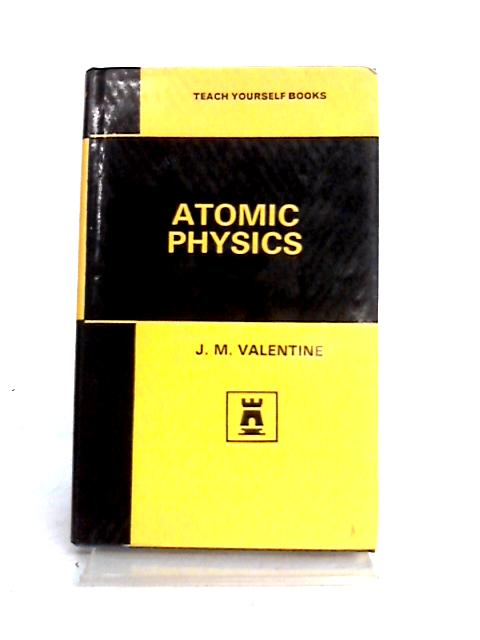 Atomic Physics by J.M. Valentine