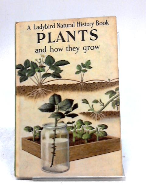 Plants and How They Grow by F. E. Newing