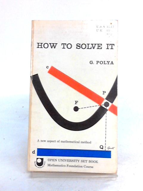 How to Solve It (Open University Set Book) by G. Polya