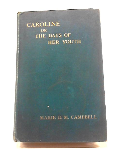 Caroline or The Days of Her Youth by Marie D. M. Campbell