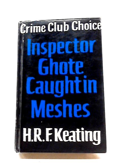 Inspector Ghote Caught in Meshes (Crime Club series) by H. R. F Keating