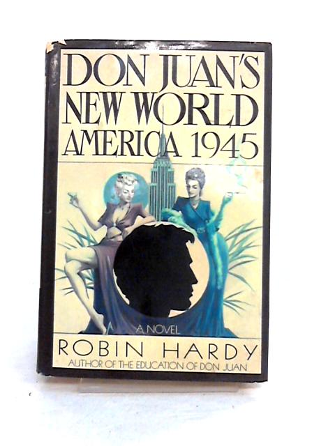 Don Juan's New World: America 1945 by Robin Hardy