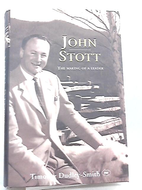 John Stott, The Making of a Leader by Timothy Dudley-Smith