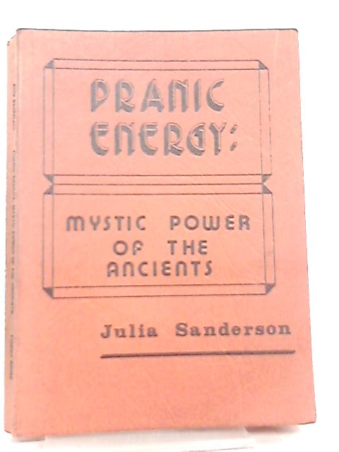 Pranic Energy, Mystic Power of the Ancients by Julia Sanderson