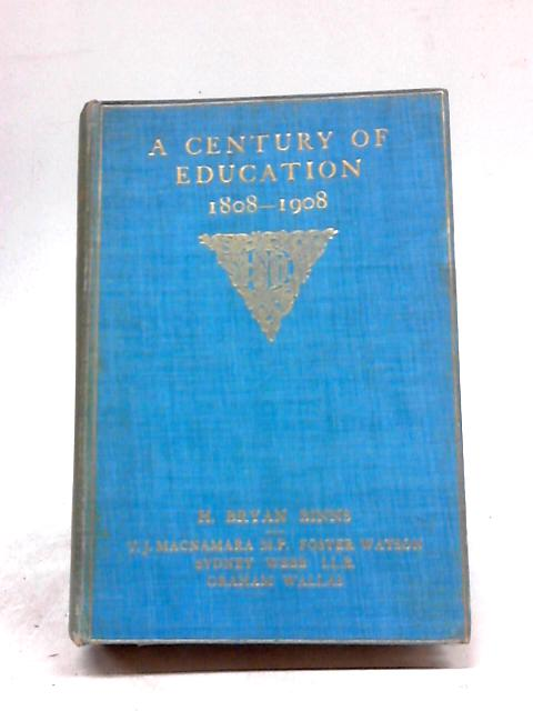 A Century of Education: Being the Centenary History of the British & Foreign School Society 1808-1908 by H. B. Binns