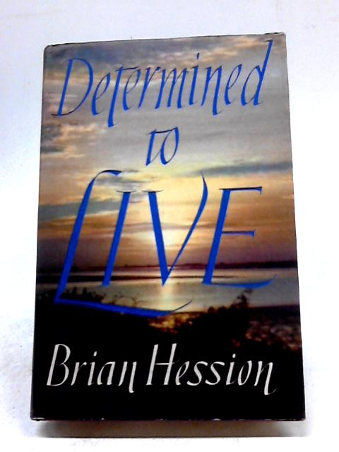Determined To Live by Brian Hession